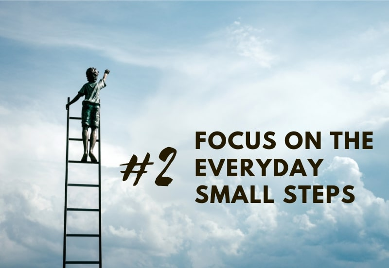 Tip 2 focus on everyday small steps